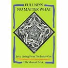 Fullness No Matter What Juicy Living From The Inside out 9780595340811 Book