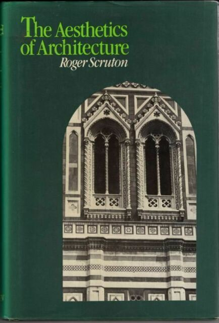 The Aesthetics of Architecture : Roger Scruton