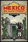 Mexico on Main Street: Transnational Film culture in Los Angeles before World War II by Colin Gunckel (Hardback, 2015)