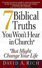 7 Biblical Truths You Won't Hear in Church : But Might Change Your Life by David A. Rich (2006, Paperback)