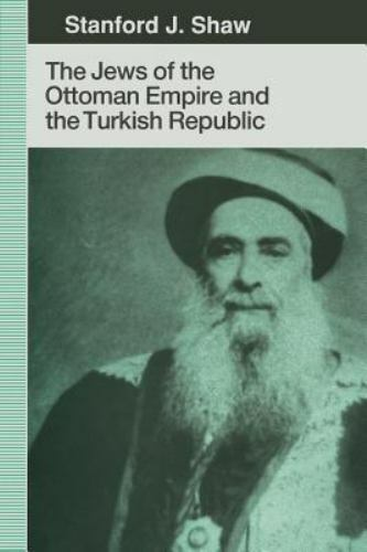 JEWS OF OTTOMAN EMPIRE AND TURKISH REPUBLIC (NEW PERSPECTIVES ON By Stanford J.