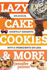 Lazy Cake Cookies & More: Delicious, Shortcut Desserts with 5 Ingredients or Less by Jennifer Palmer (Paperback, 2016)