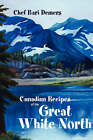 Canadian Recipes of the Great White North by Bari Demers (Paperback, 2003)