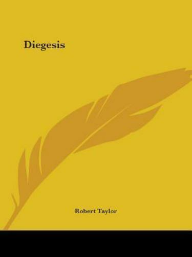 The Diegesis : Being a Discovery of the Origin, Evidences, and Early History...