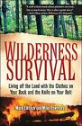 Wilderness Survival: Living off the Land with the Clothes on Your Back and the Knife on Your Belt by Michael Pewtherer, Lawrence Mark Elbroch (Paperback, 2006)