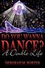 Do You Wanna Dance? a Double Life by Deborah M Porter 9781438923628