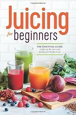 Juicing for Beginners : The Essential Guide to Juicing Recipes and Juicing for Weight Loss by Rockridge Press Staff (2013, Paperback)