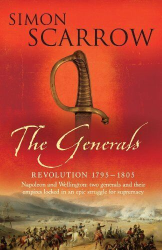 1 of 1 - The Generals (Wellington and Napoleon 2) (Revolution),Simon Scarrow