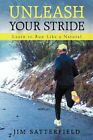 Unleash Your Stride Learn to Run Like a Natural by Jim Satterfield 9781440199035