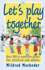 Let's Play Together: Over 300 Co-operative Games for Children and Adults by Mildred Masheder (Paperback, 1991)