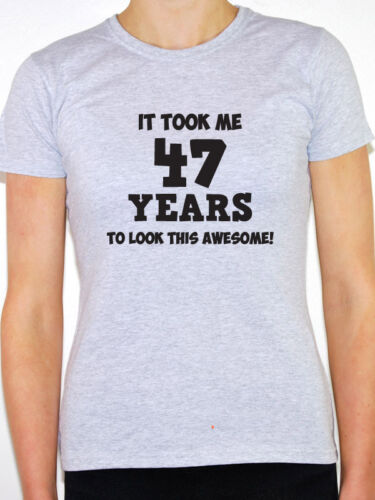 IT TOOK ME 47 YEARS Forty Seven 47th Birthday Gift Themed Women/'s T-Shirt