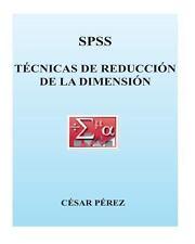 SPSS. Tecnicas de Reduccion de la Dimension by Cesar Perez (2013, Paperback)