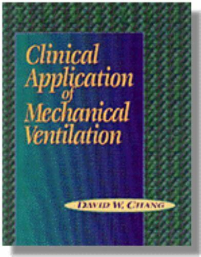 Clinical Applications of Mechanical Ventilation (Respiratory Care), Chang, David