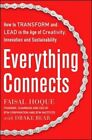 Everything Connects: How to Transform and Lead in the Age of Creativity, Innovation, and Sustainability by Faisal Hoque, Drake Baer (Hardback, 2014)