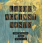 Labor Against Waste 8714092741018 by Christopher Paul Stelling Vinyl Album