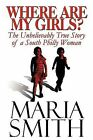 Where Are My Girls?: The Unbelievably True Story of a South Philly Woman by Maria Smith (Paperback / softback, 2009)