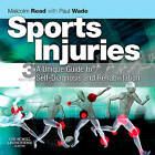 Sports Injuries: A Unique Guide to Self-diagnosis and Rehabilitation by Malcolm T. F. Read, Paul Wade (Paperback, 2009)