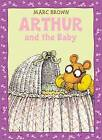 Arthur and the Baby: A Classic Arthur Adventure by Marc Brown (Paperback, 2011)