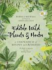 Edible Wild Plants and Herbs: A Compendium of Recipes and Remedies by Pamela Michael (Paperback, 2015)