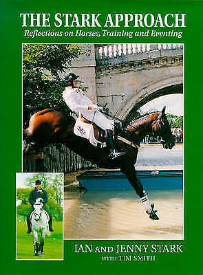 The Stark Approach: Reflections on Horses, Training and Eventing, Stark, Tim, et