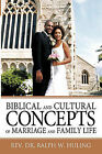 Biblical and Cultural Concepts of Marriage and Family Life by Rev. Dr. Ralph W. Huling (Paperback, 2010)