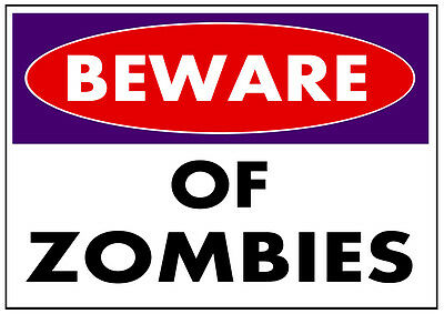 BEWARE OF ZOMBIES funny METAL SIGN / PLAQUE / wall art choose size - zombie gift