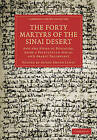 The Forty Martyrs of the Sinai Desert: And the Story of Eulogios, from a Palestinian Syriac and Arabic Palimpsest by Cambridge Library Collection (Paperback, 2010)