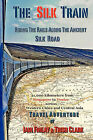 The Silk Train: Riding the Rails Along the Ancient Silk Road by Iain Finlay, Trish Clark (Paperback / softback, 2010)