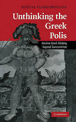 1 of 1 - Unthinking the Greek Polis: Ancient Greek History beyond Eurocentrism-ExLibrary