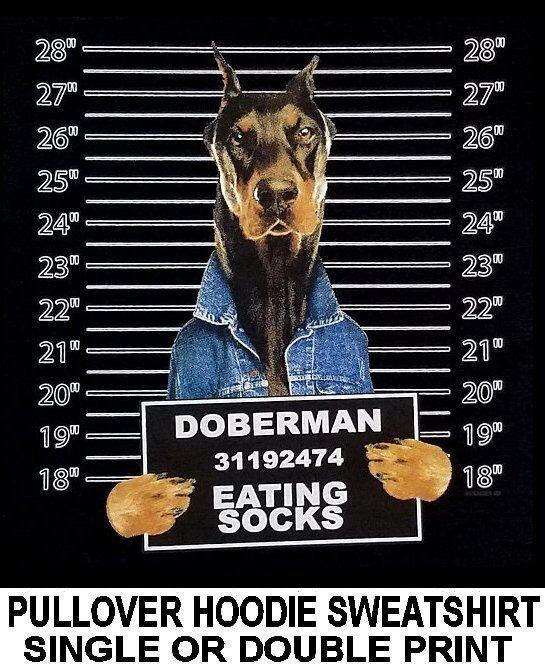 VERY COOL DOBERMAN MUG SHOT FUNNY NAUGHTY BAD DOG PULLOVER HOODIE SWEATSHIRT 772