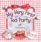 My Very First Tea Party by Michal Sparks (Hardback, 2000)