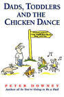 Dads Toddlers and Chicken Dance by Peter Downey (Paperback, 2000)