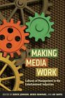 Making Media Work: Cultures of Management in the Entertainment Industries by New York University Press (Paperback, 2014)