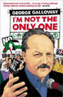 I'M Not the Only One by George Galloway (Paperback, 2004)