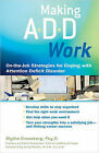 Making ADD Work: On-the-job Strategies for Coping with Attention Deficit Disorder by Blythe Grossberg (Paperback, 2006)