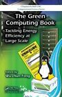 The Green Computing Book: Tackling Energy Efficiency at Large Scale by Taylor & Francis Inc (Hardback, 2014)