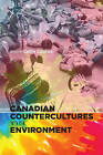 Canadian Countercultures and the Environment by University of Calgary Press (Paperback, 2016)