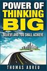 Power of Thinking Big: Believe and You Shall Achieve by Thomas Abreu (Paperback / softback, 2015)