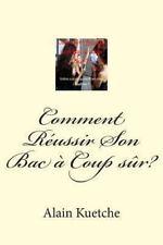 Comment R�ussir Son Bac � Coup S�r? : Le Secret Pour R�ussir Son Examen by...