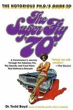 Notorious Phd's Guide to the Super Fly '70s : A Connoisseur's Journey Through...
