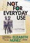Not for Everyday Use: A Memoir by Elizabeth Nunez (Paperback, 2014)