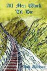 All Men Work 'til Die 9781438928517 by Dick Wilkins Paperback