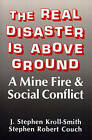 The Real Disaster Is Above Ground: A Mine Fire and Social Conflict by J. Stephen Kroll-Smith, Stephen Robert Couch (Paperback, 2009)