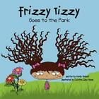 Frizzy Tizzy Goes to The Park 9781458343468 by Wendy Hinbest Paperback