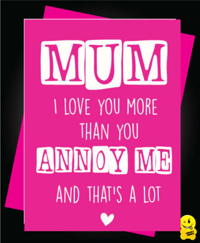 Funny Card Mum  Birthday Mothers Day Mam Mom Grandma Nanny  Annoy Me M05