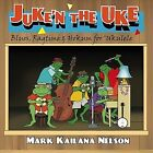 Juke'n the Uke by Mark Kailana Nelson (CD, Jun-2012, Acme Arts)