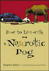 How to Live with a Neurotic Dog by Stephen Baker (Paperback, 2003)