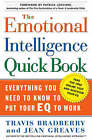 The Emotional Intelligence Quickbook: Everything You Need to Know to Put Your EQ to Work by Travis Bradberry, Jean Greaves (Hardback, 2005)