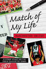 Match of My Life - Manchester United: Fifteen Stars Relive Their Favourite Games by Ivan Ponting (Hardback, 2007)