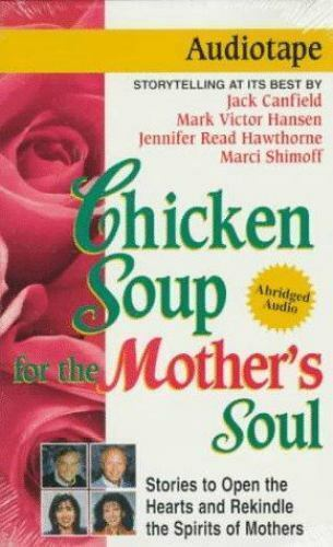 Chicken Soup for the Mother's Soul : 101 Stories to Open the Heart and Rekind...